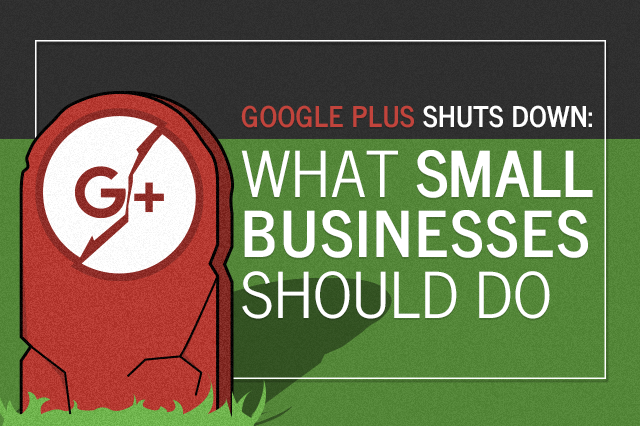 Google Plus Shuts Down: What Small Businesses Should Do