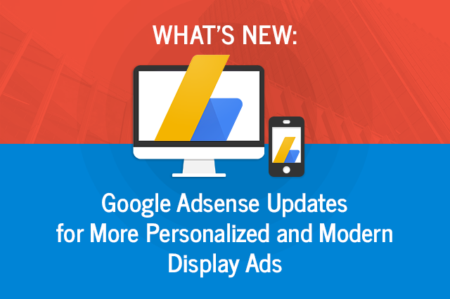 What's New-Google AdSense Updates for More Personalized and Modern Display Ads