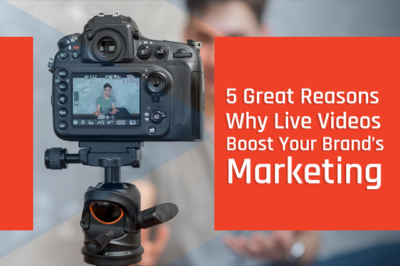5 Great Reasons Why Live Videos Boost Your Brand's Marketing 02